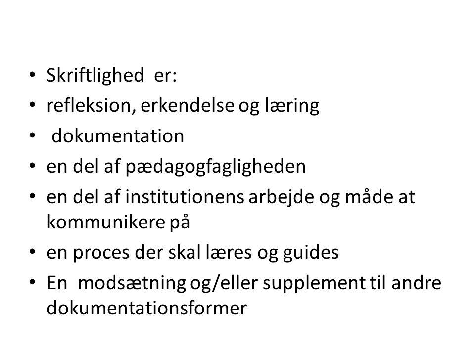 Skriftlighed er: refleksion, erkendelse og læring. dokumentation. en del af pædagogfagligheden.