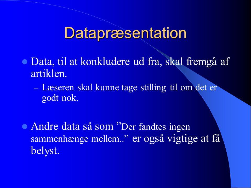Datapræsentation Data, til at konkludere ud fra, skal fremgå af artiklen. Læseren skal kunne tage stilling til om det er godt nok.