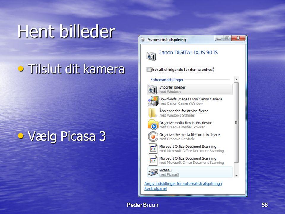 Hent billeder Tilslut dit kamera Vælg Picasa 3 Peder Bruun