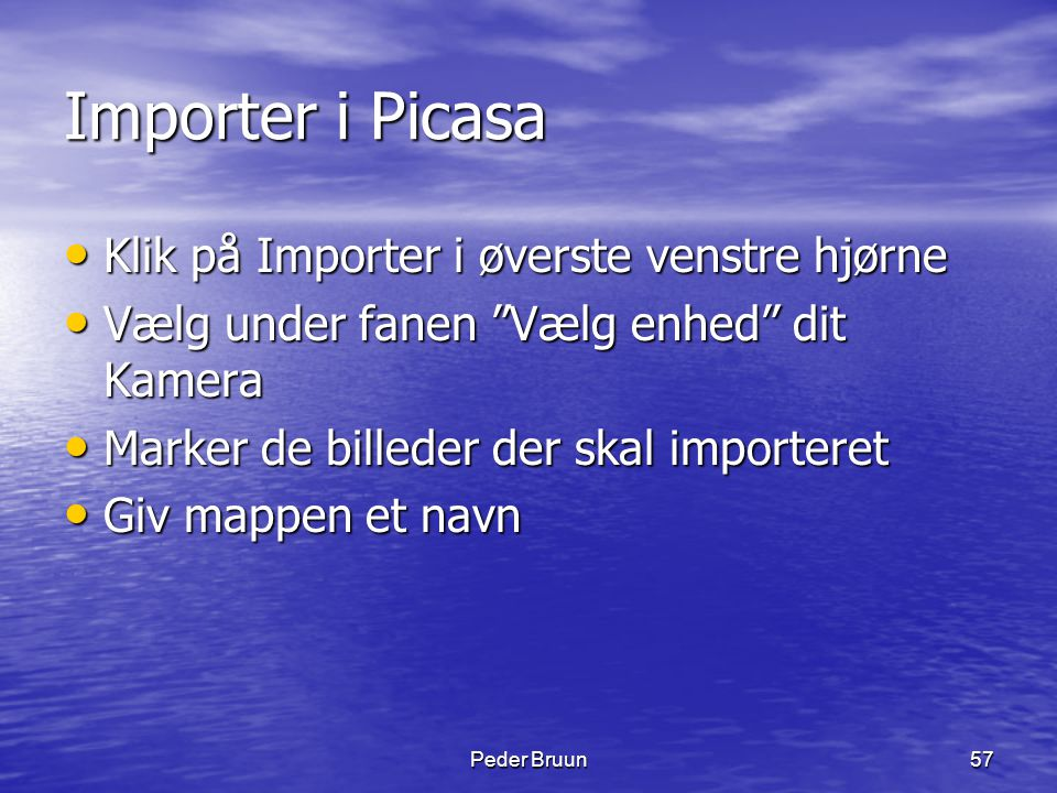 Importer i Picasa Klik på Importer i øverste venstre hjørne