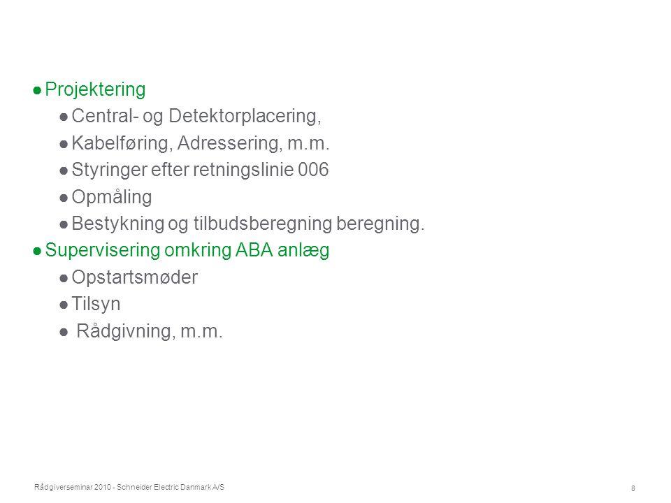 Projektering Central- og Detektorplacering, Kabelføring, Adressering, m.m. Styringer efter retningslinie 006.