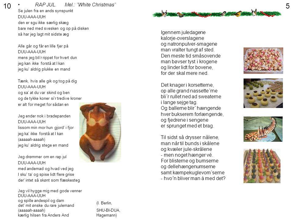 10 5 RAP JUL. Mel.: White Christmas Igennem juledagene