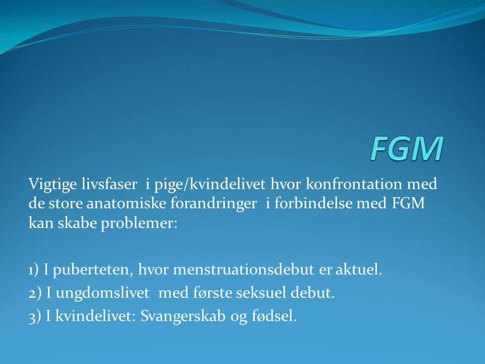 FGM Vigtige livsfaser i pige/kvindelivet hvor konfrontation med de store anatomiske forandringer i forbindelse med FGM kan skabe problemer: