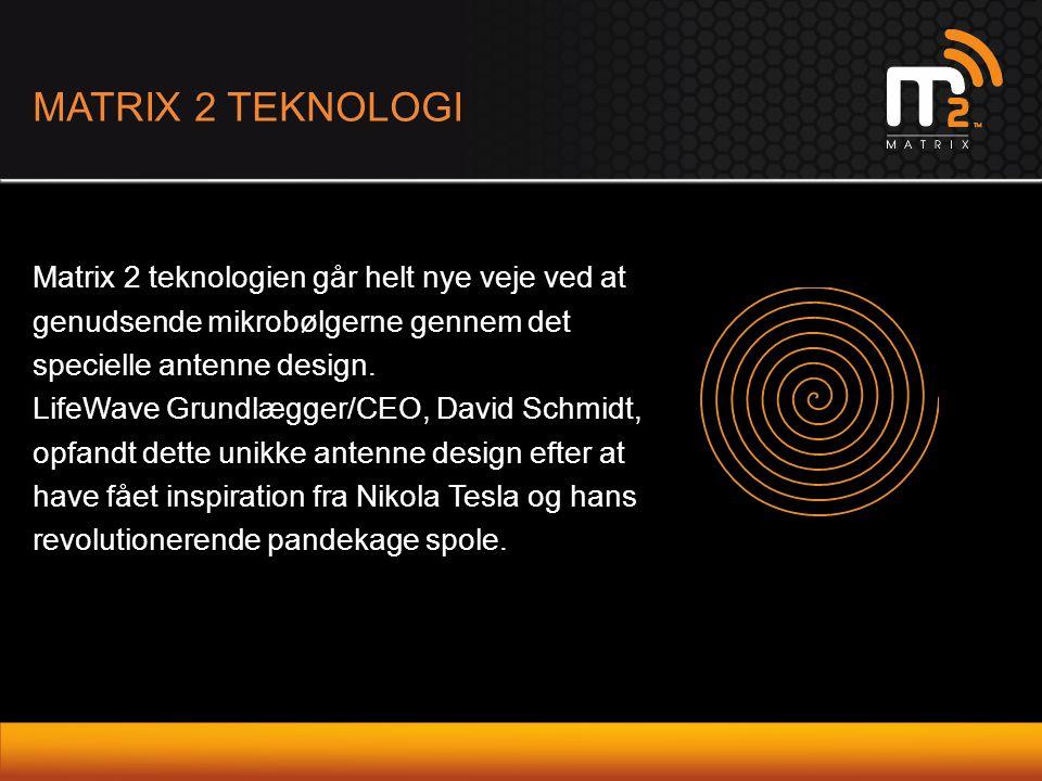 MATRIX 2 TEKNOLOGI Matrix 2 teknologien går helt nye veje ved at genudsende mikrobølgerne gennem det specielle antenne design.