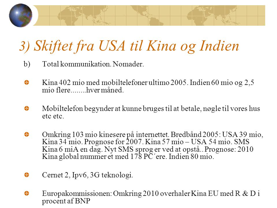 3) Skiftet fra USA til Kina og Indien