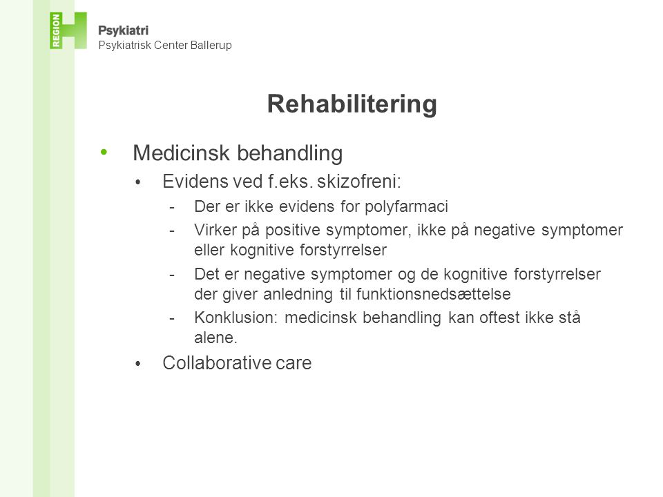 Rehabilitering Medicinsk behandling Evidens ved f.eks. skizofreni: