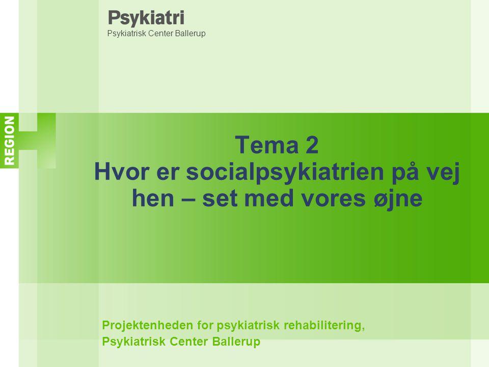 Tema 2 Hvor er socialpsykiatrien på vej hen – set med vores øjne