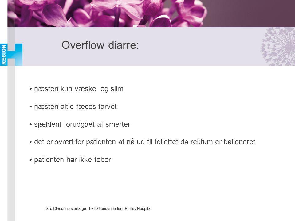Overflow diarre: næsten kun væske og slim næsten altid fæces farvet