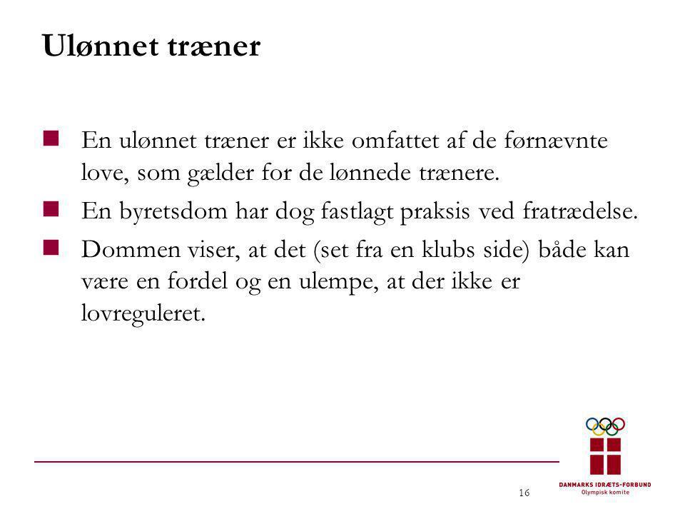 Ulønnet træner En ulønnet træner er ikke omfattet af de førnævnte love, som gælder for de lønnede trænere.