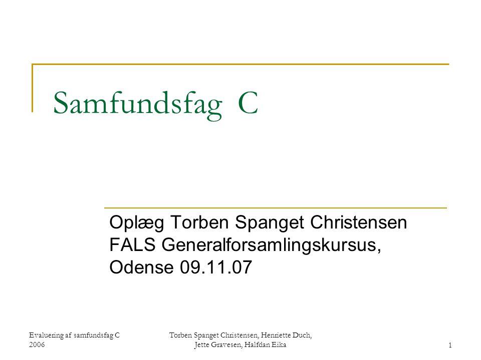 Samfundsfag C Oplæg Torben Spanget Christensen FALS Generalforsamlingskursus, Odense 09.11.07. Evaluering af samfundsfag C 2006.