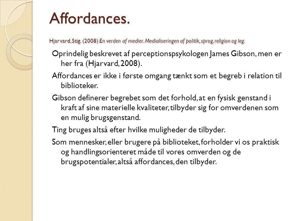 Affordances. Hjarvard, Stig. (2008) En verden af medier