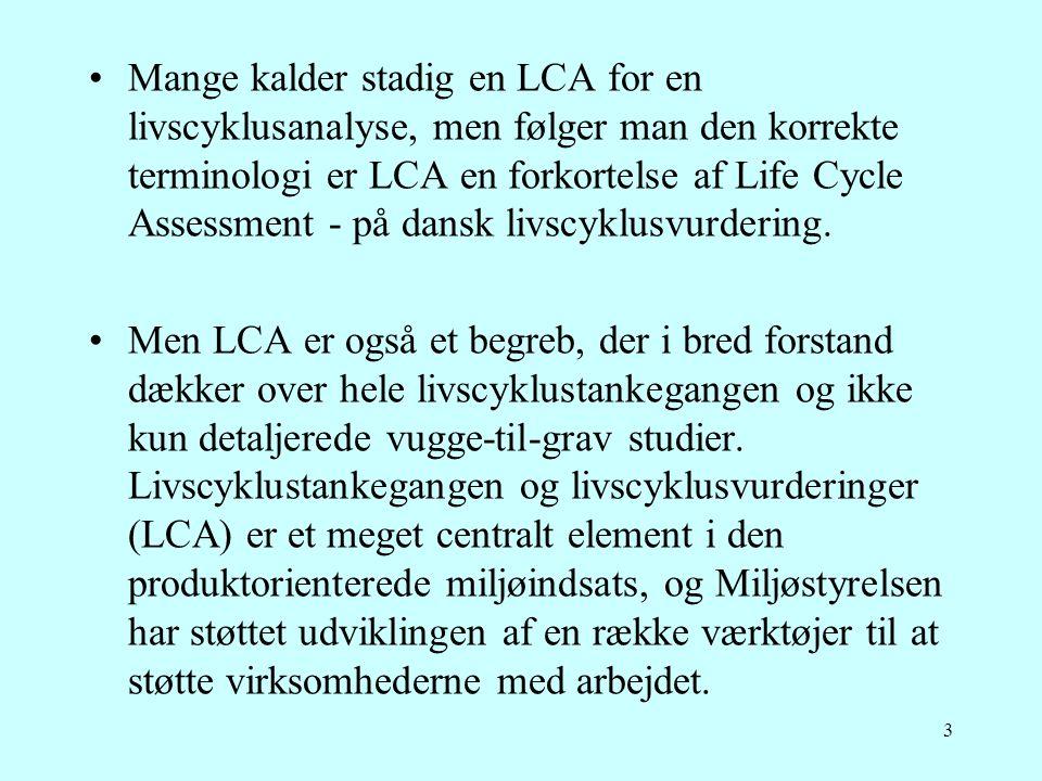Mange kalder stadig en LCA for en livscyklusanalyse, men følger man den korrekte terminologi er LCA en forkortelse af Life Cycle Assessment - på dansk livscyklusvurdering.