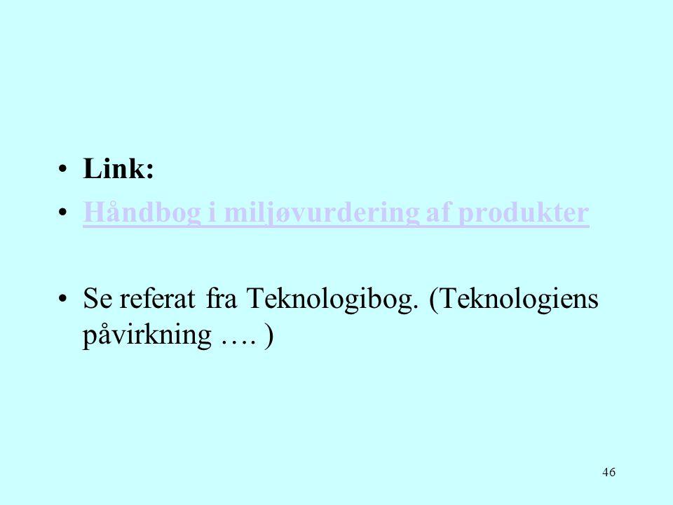 Link: Håndbog i miljøvurdering af produkter. Se referat fra Teknologibog.