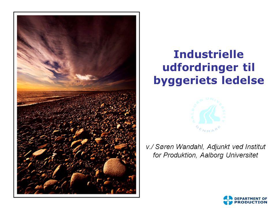 Industrielle udfordringer til byggeriets ledelse