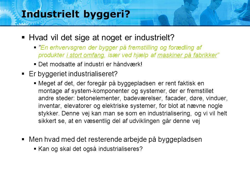 Industrielt byggeri Hvad vil det sige at noget er industrielt