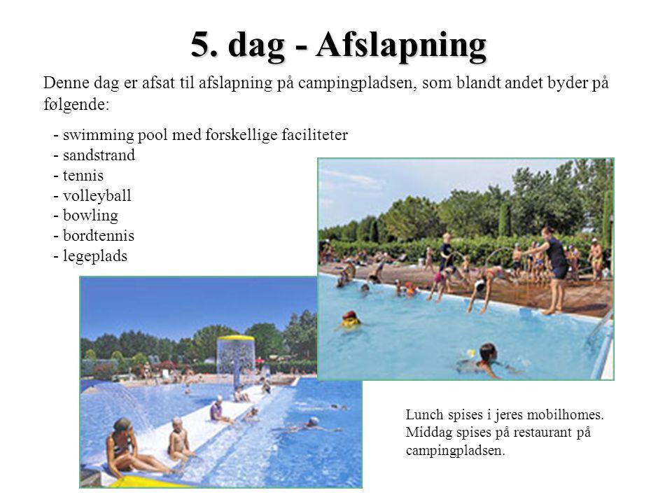5. dag - Afslapning Denne dag er afsat til afslapning på campingpladsen, som blandt andet byder på følgende: