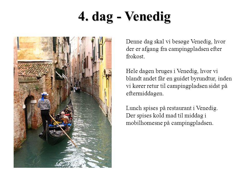 4. dag - Venedig Denne dag skal vi besøge Venedig, hvor der er afgang fra campingpladsen efter frokost.