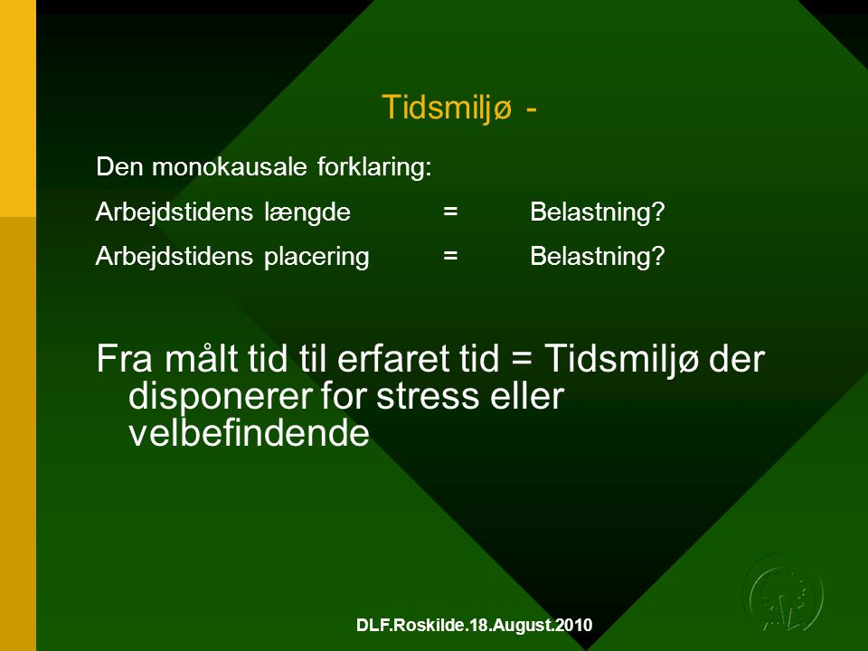 Tidsmiljø - Den monokausale forklaring: Arbejdstidens længde = Belastning Arbejdstidens placering = Belastning