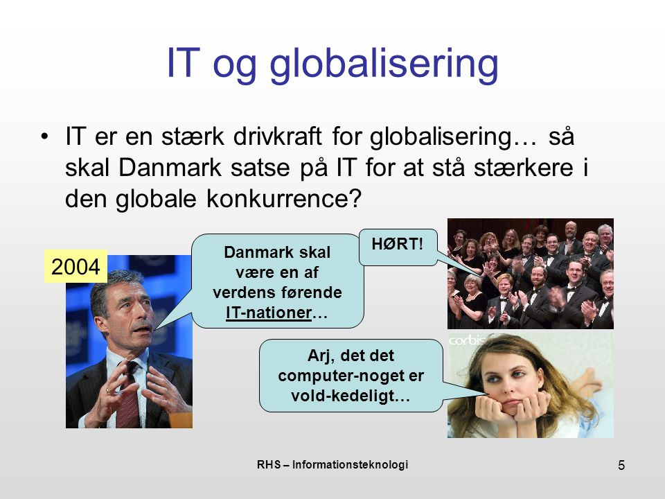 IT og globalisering IT er en stærk drivkraft for globalisering… så skal Danmark satse på IT for at stå stærkere i den globale konkurrence