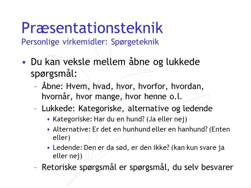 Præsentationsteknik Personlige virkemidler: Spørgeteknik