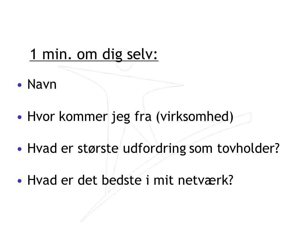 1 min. om dig selv: Navn Hvor kommer jeg fra (virksomhed)