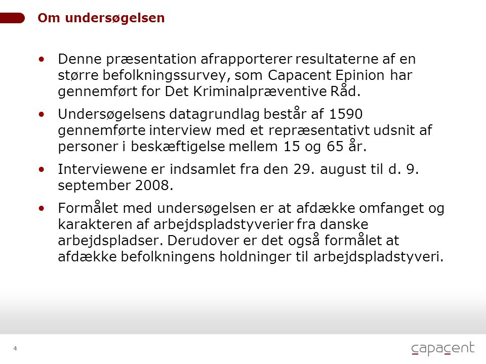 Interviewene er indsamlet fra den 29. august til d. 9. september 2008.