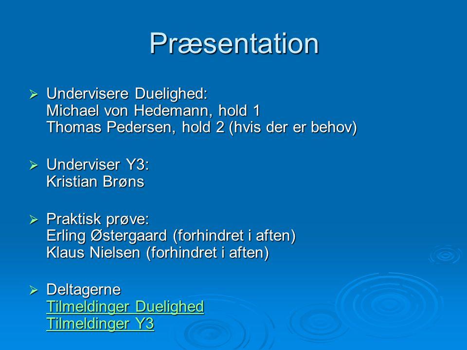 Præsentation Undervisere Duelighed: Michael von Hedemann, hold 1 Thomas Pedersen, hold 2 (hvis der er behov)