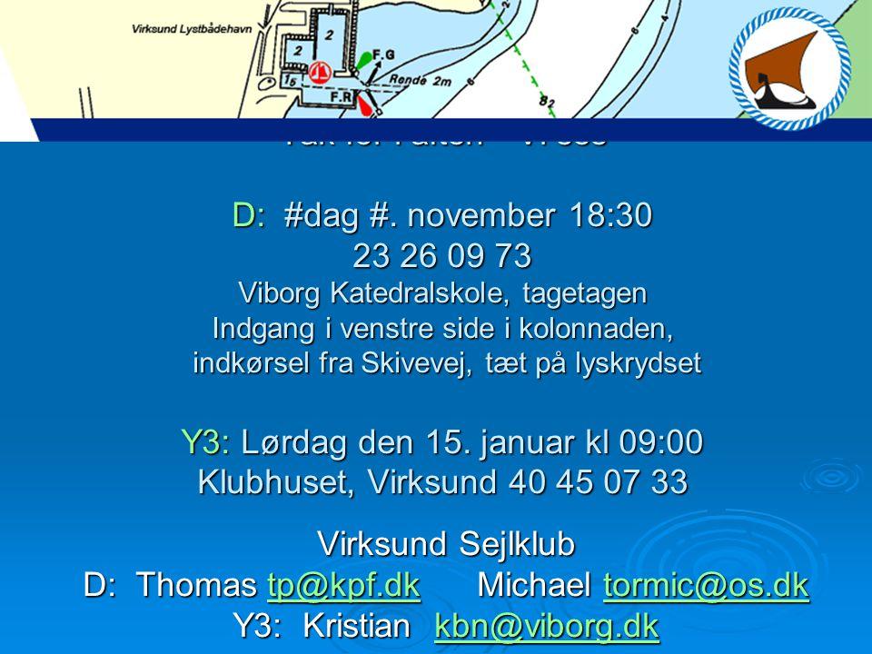 D: Thomas tp@kpf.dk Michael tormic@os.dk Y3: Kristian kbn@viborg.dk