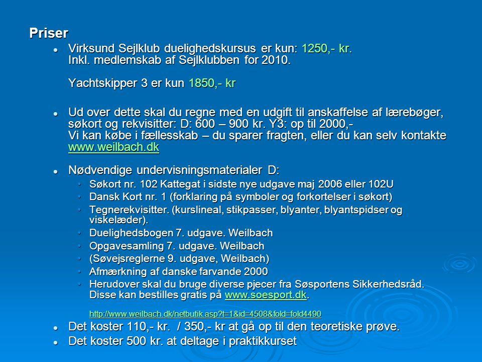 Priser Virksund Sejlklub duelighedskursus er kun: 1250,- kr. Inkl. medlemskab af Sejlklubben for 2010. Yachtskipper 3 er kun 1850,- kr.