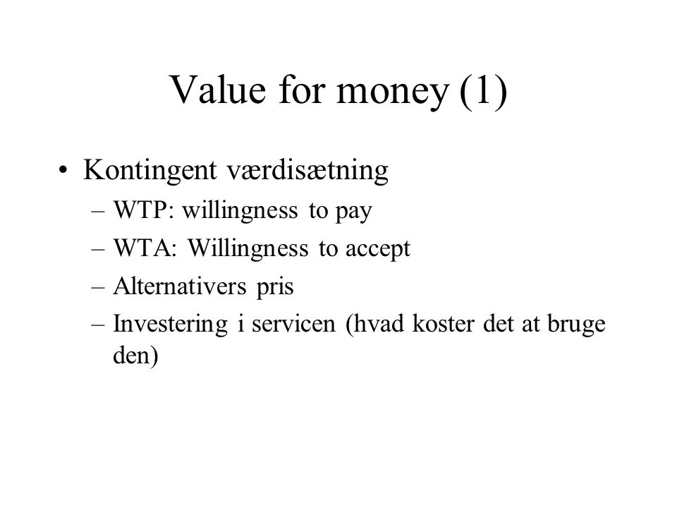 Value for money (1) Kontingent værdisætning WTP: willingness to pay