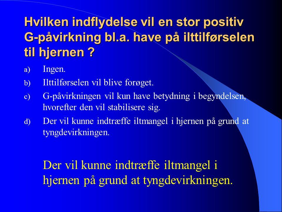 Hvilken indflydelse vil en stor positiv G-påvirkning bl. a