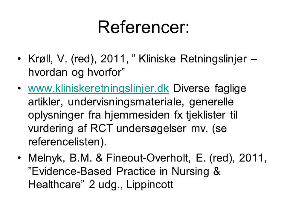 Referencer: Krøll, V. (red), 2011, Kliniske Retningslinjer – hvordan og hvorfor
