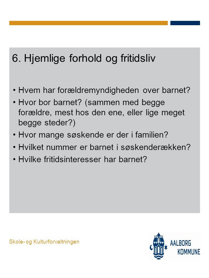 6. Hjemlige forhold og fritidsliv