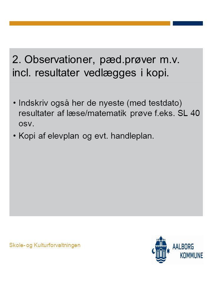 2. Observationer, pæd.prøver m.v. incl. resultater vedlægges i kopi.