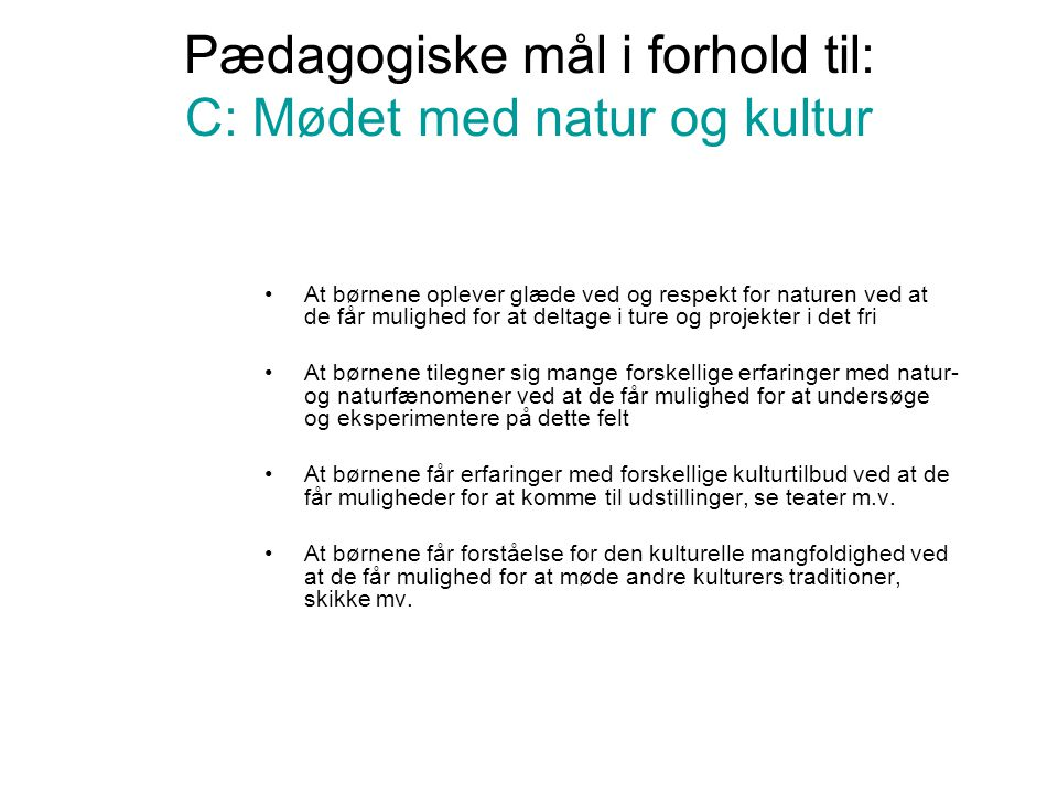 Pædagogiske mål i forhold til: C: Mødet med natur og kultur