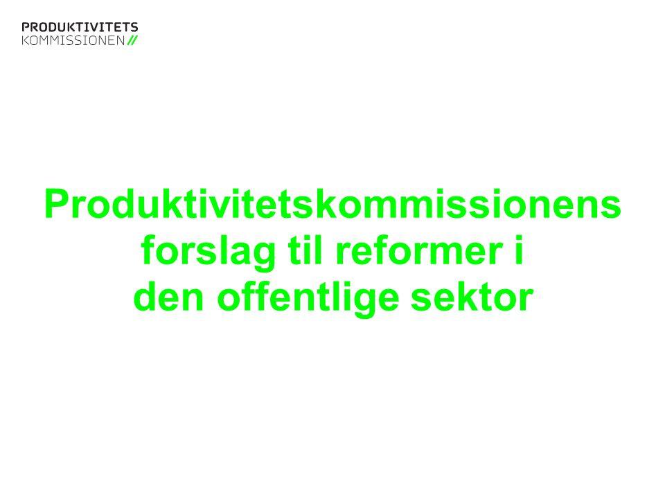 Produktivitetskommissionens forslag til reformer i den offentlige sektor