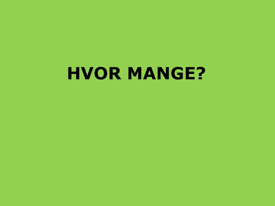 HVOR MANGE
