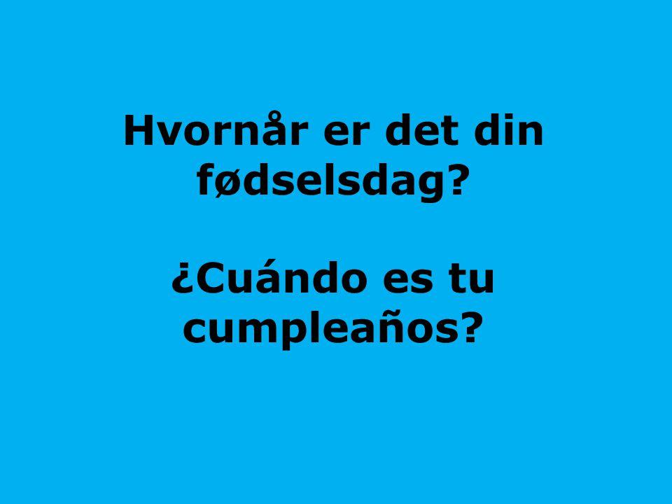 Hvornår er det din fødselsdag ¿Cuándo es tu cumpleaños