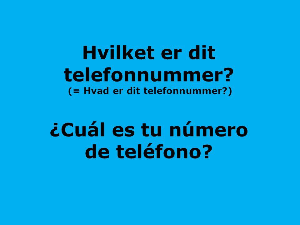 Hvilket er dit telefonnummer. (= Hvad er dit telefonnummer