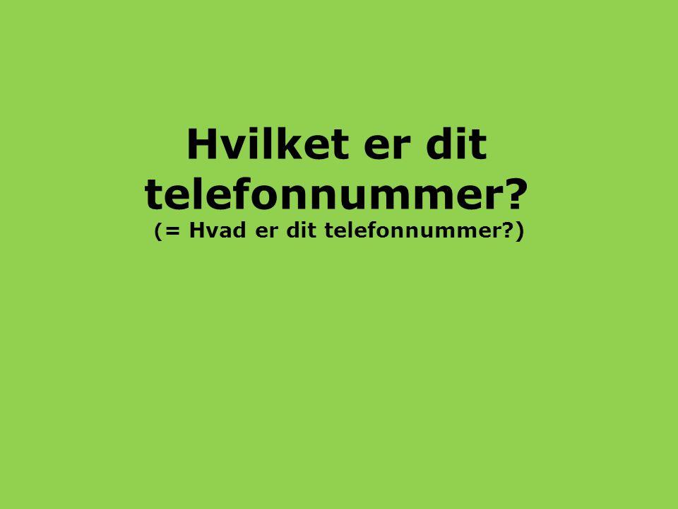 Hvilket er dit telefonnummer (= Hvad er dit telefonnummer )