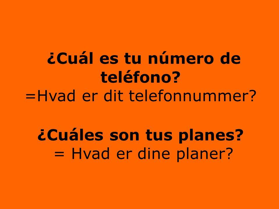 ¿Cuál es tu número de teléfono. =Hvad er dit telefonnummer