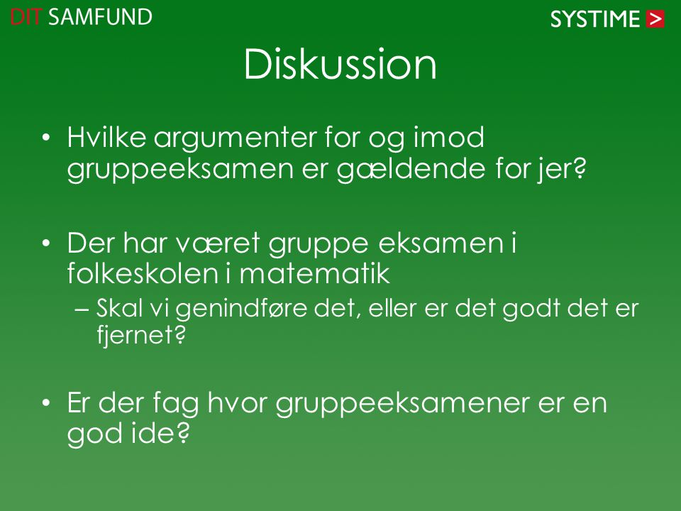 Diskussion Hvilke argumenter for og imod gruppeeksamen er gældende for jer Der har været gruppe eksamen i folkeskolen i matematik.