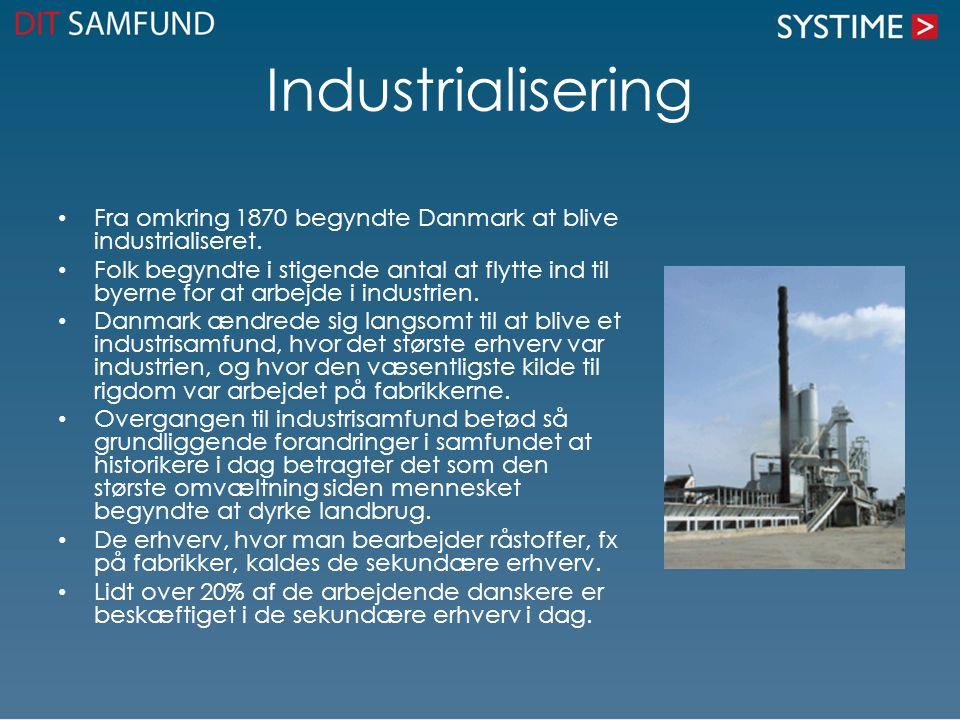 Industrialisering Fra omkring 1870 begyndte Danmark at blive industrialiseret.