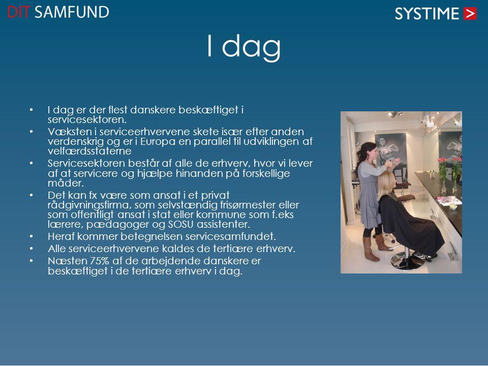 I dag I dag er der flest danskere beskæftiget i servicesektoren.
