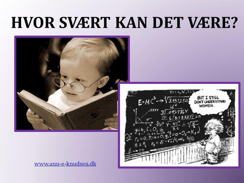 HVOR SVÆRT KAN DET VÆRE www.ann-e-knudsen.dk