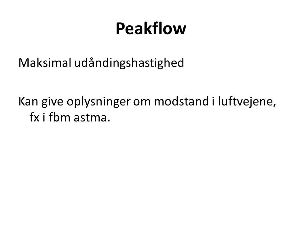 Peakflow Maksimal udåndingshastighed Kan give oplysninger om modstand i luftvejene, fx i fbm astma.