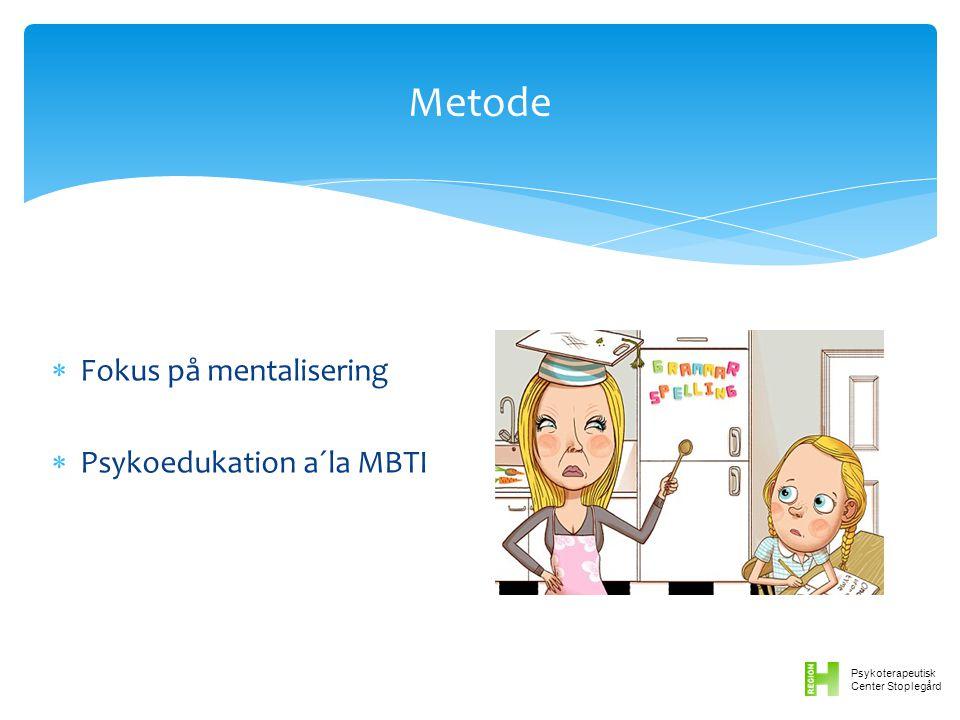 Metode Fokus på mentalisering Psykoedukation a´la MBTI