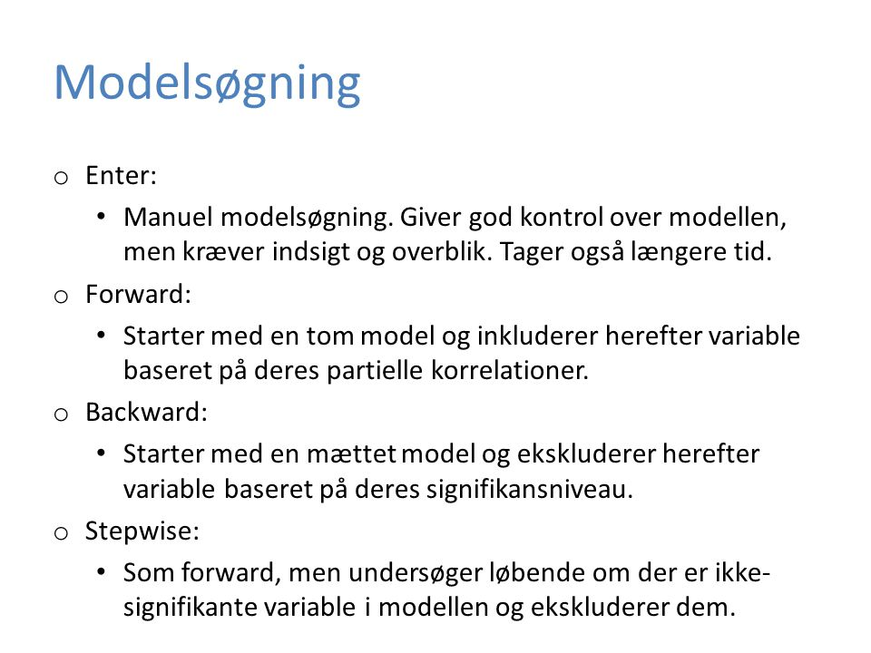 Modelsøgning Enter: Manuel modelsøgning. Giver god kontrol over modellen, men kræver indsigt og overblik. Tager også længere tid.