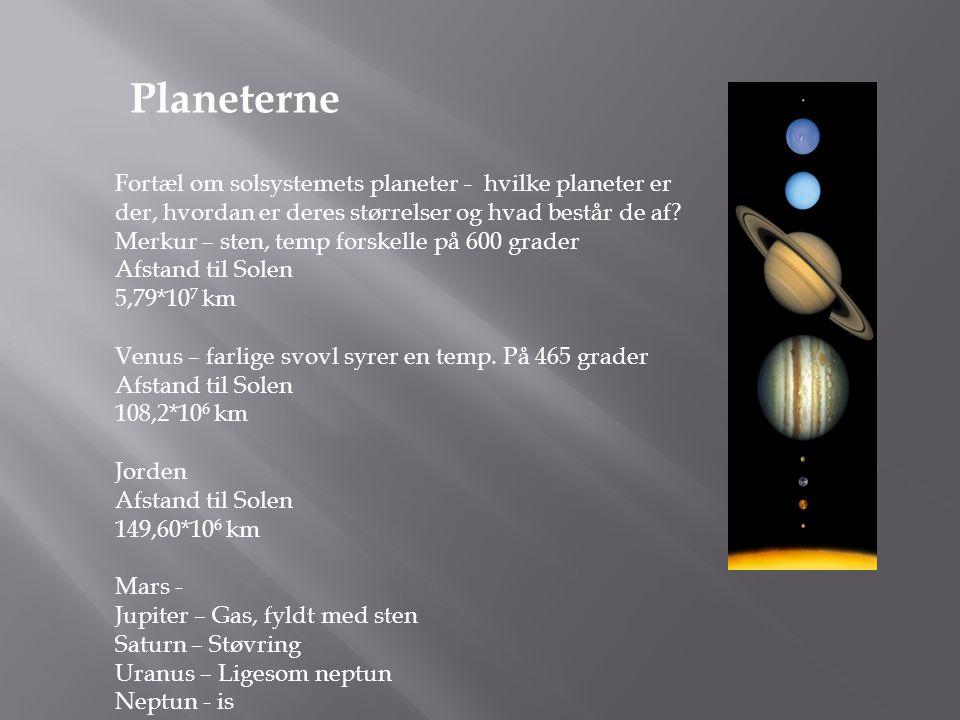 Planeterne Fortæl om solsystemets planeter - hvilke planeter er der, hvordan er deres størrelser og hvad består de af