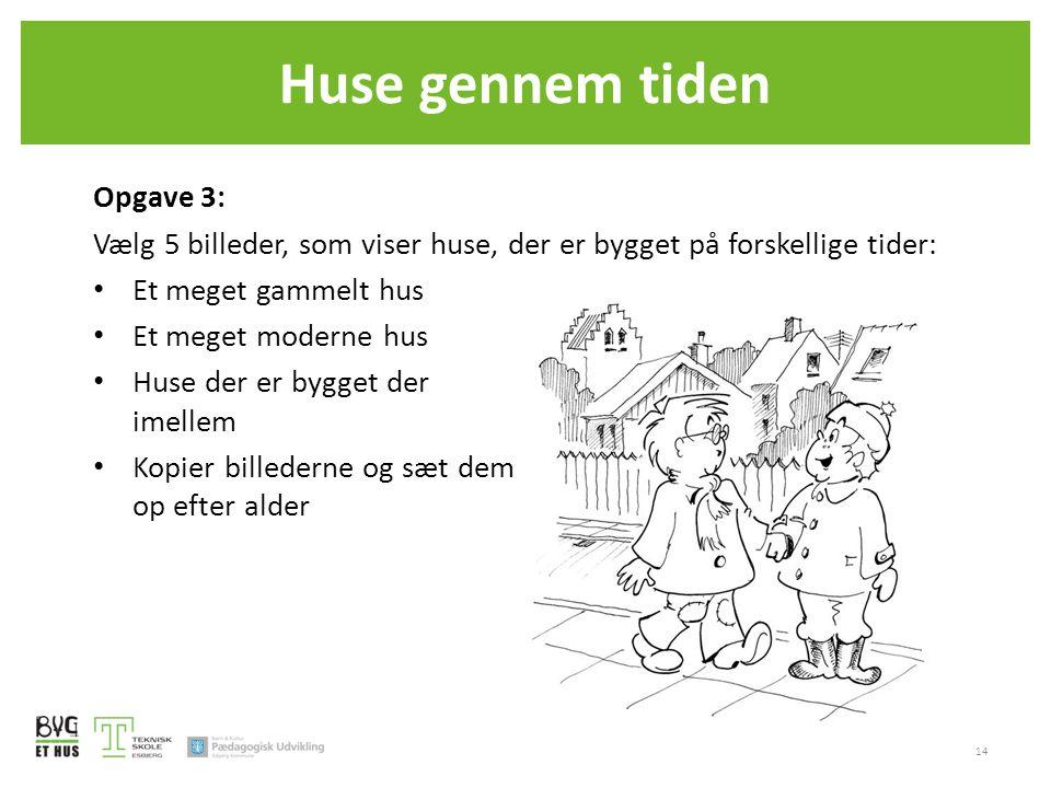 Huse gennem tiden Opgave 3: